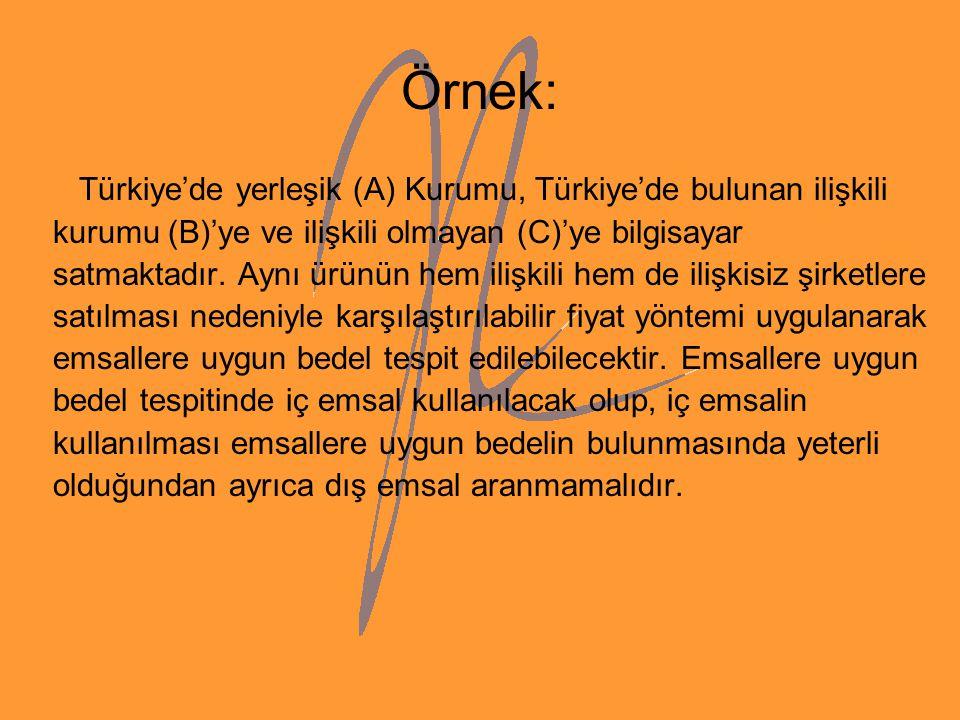 Örnek: Türkiye'de yerleşik (A) Kurumu, Türkiye'de bulunan ilişkili kurumu (B)'ye ve ilişkili olmayan (C)'ye bilgisayar satmaktadır. Aynı ürünün hem il