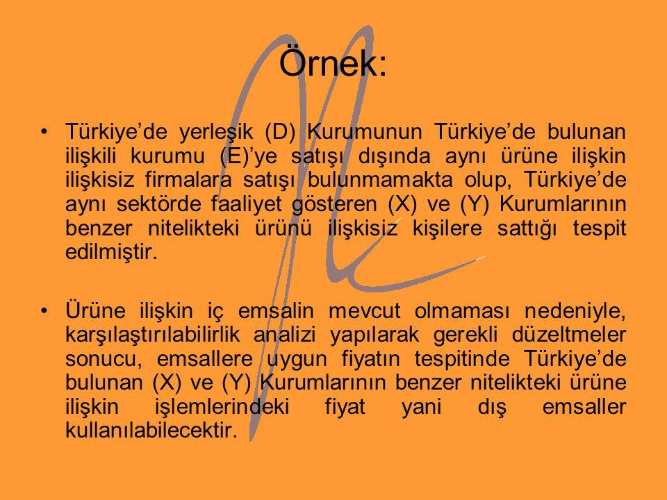 Örnek: Türkiye'de yerleşik (D) Kurumunun Türkiye'de bulunan ilişkili kurumu (E)'ye satışı dışında aynı ürüne ilişkin ilişkisiz firmalara satışı bulunm
