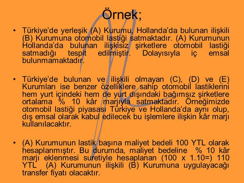 Örnek; Türkiye'de yerleşik (A) Kurumu, Hollanda'da bulunan ilişkili (B) Kurumuna otomobil lastiği satmaktadır. (A) Kurumunun Hollanda'da bulunan ilişk