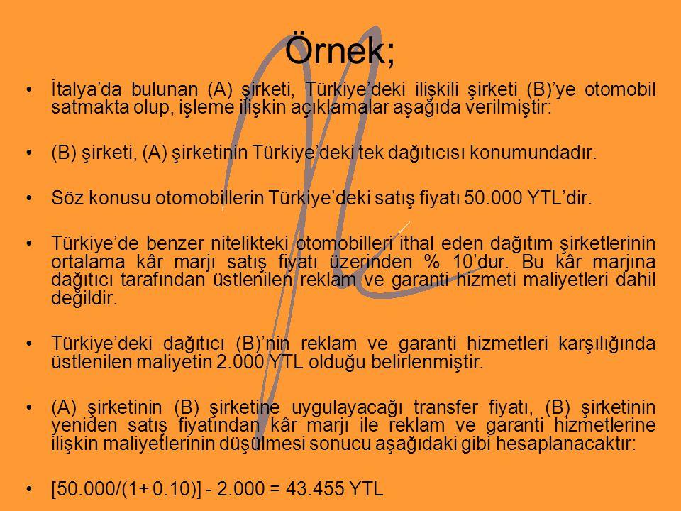 Örnek; İtalya'da bulunan (A) şirketi, Türkiye'deki ilişkili şirketi (B)'ye otomobil satmakta olup, işleme ilişkin açıklamalar aşağıda verilmiştir: (B)