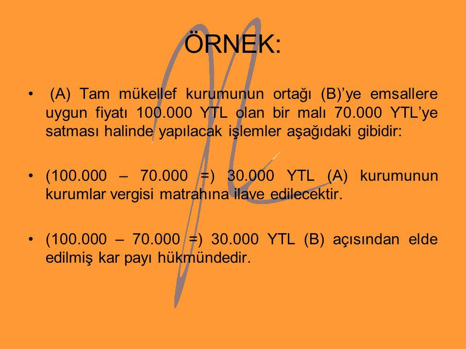 ÖRNEK: (A) Tam mükellef kurumunun ortağı (B)'ye emsallere uygun fiyatı 100.000 YTL olan bir malı 70.000 YTL'ye satması halinde yapılacak işlemler aşağ