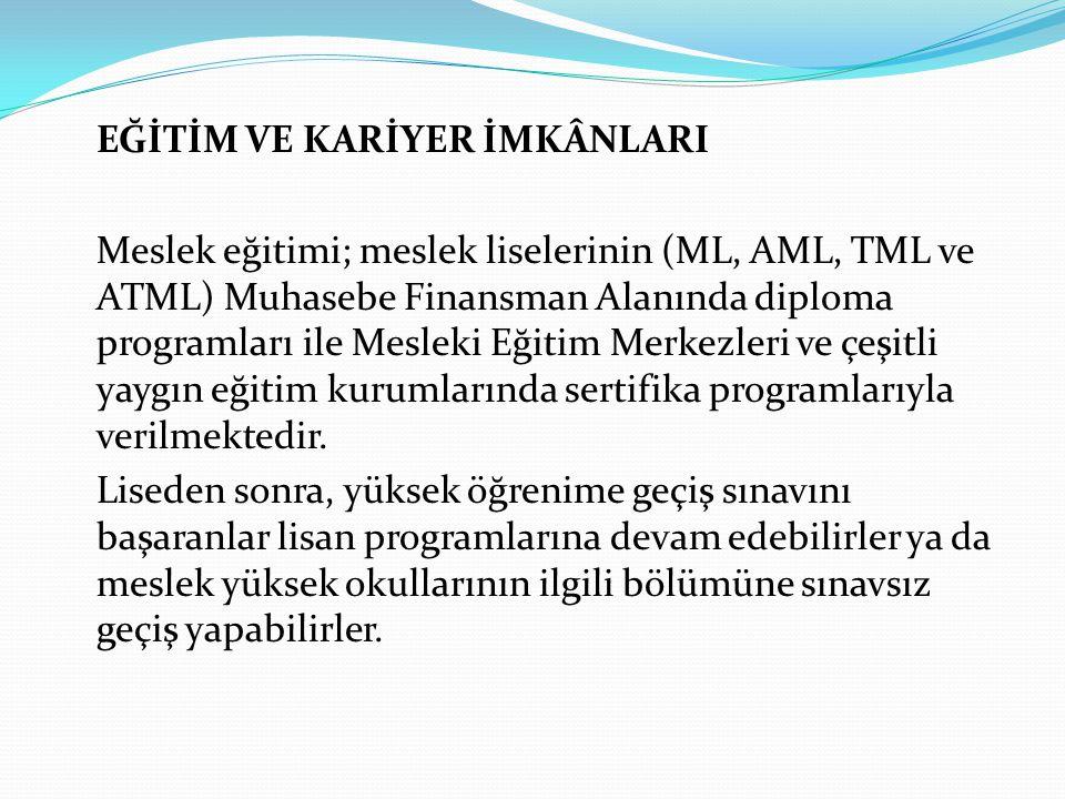 EĞİTİM VE KARİYER İMKÂNLARI Meslek eğitimi; meslek liselerinin (ML, AML, TML ve ATML) Muhasebe Finansman Alanında diploma programları ile Mesleki Eğit