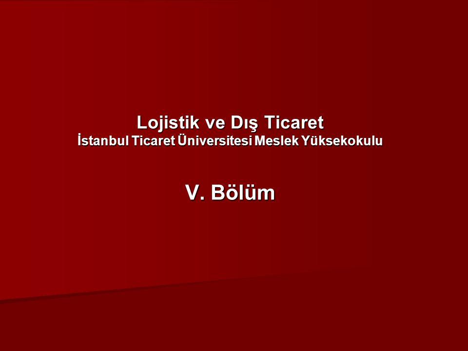 Lojistik ve Dış Ticaret İstanbul Ticaret Üniversitesi Meslek Yüksekokulu V. Bölüm