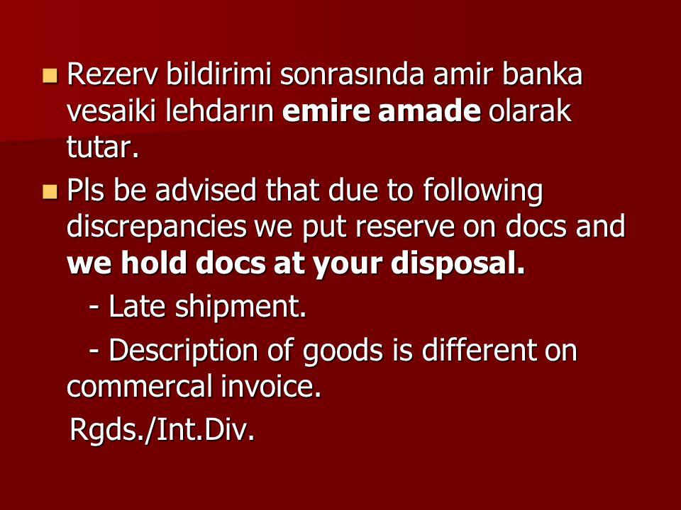 Rezerv bildirimi sonrasında amir banka vesaiki lehdarın emire amade olarak tutar. Rezerv bildirimi sonrasında amir banka vesaiki lehdarın emire amade