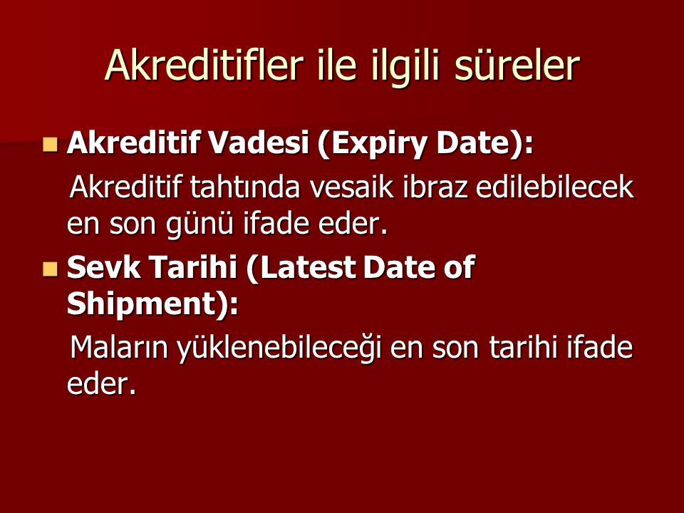 Akreditifler ile ilgili süreler Akreditif Vadesi (Expiry Date): Akreditif Vadesi (Expiry Date): Akreditif tahtında vesaik ibraz edilebilecek en son gü