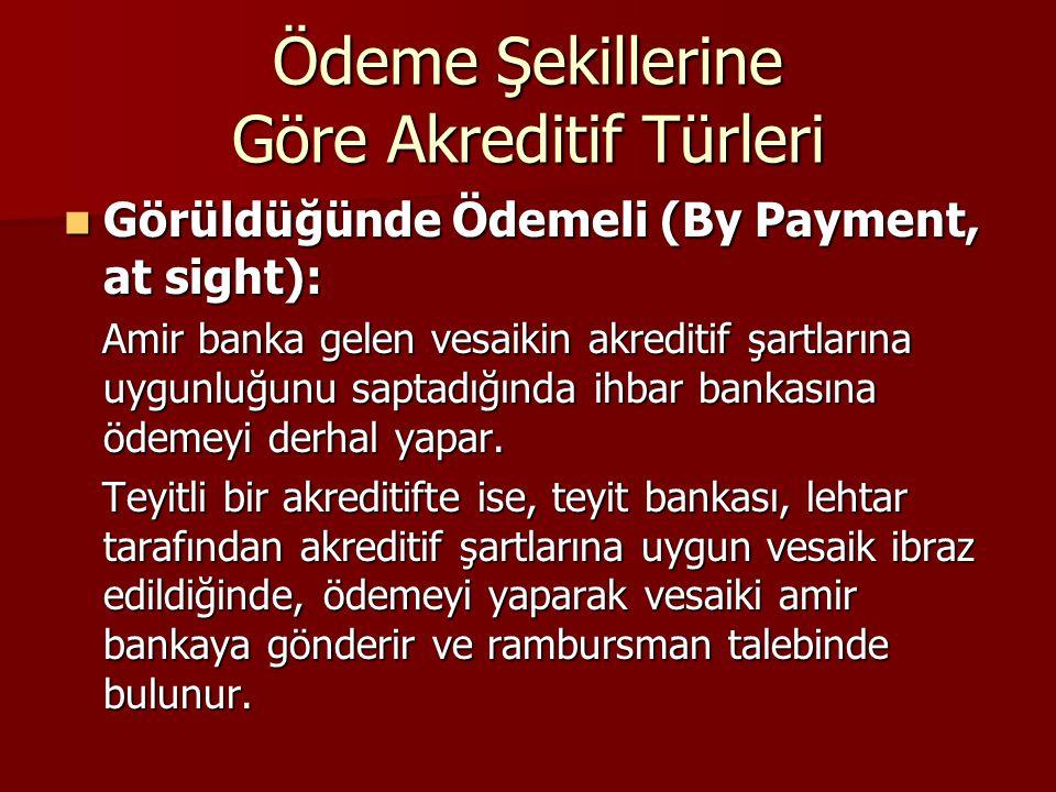 Ödeme Şekillerine Göre Akreditif Türleri Görüldüğünde Ödemeli (By Payment, at sight): Görüldüğünde Ödemeli (By Payment, at sight): Amir banka gelen ve