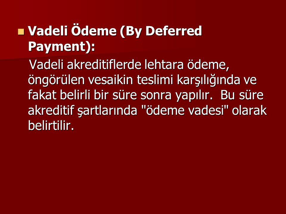Vadeli Ödeme (By Deferred Payment): Vadeli Ödeme (By Deferred Payment): Vadeli akreditiflerde lehtara ödeme, öngörülen vesaikin teslimi karşılığında v