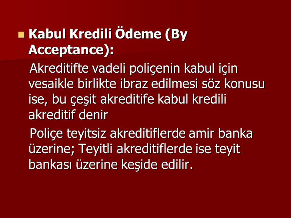 Kabul Kredili Ödeme (By Acceptance): Kabul Kredili Ödeme (By Acceptance): Akreditifte vadeli poliçenin kabul için vesaikle birlikte ibraz edilmesi söz