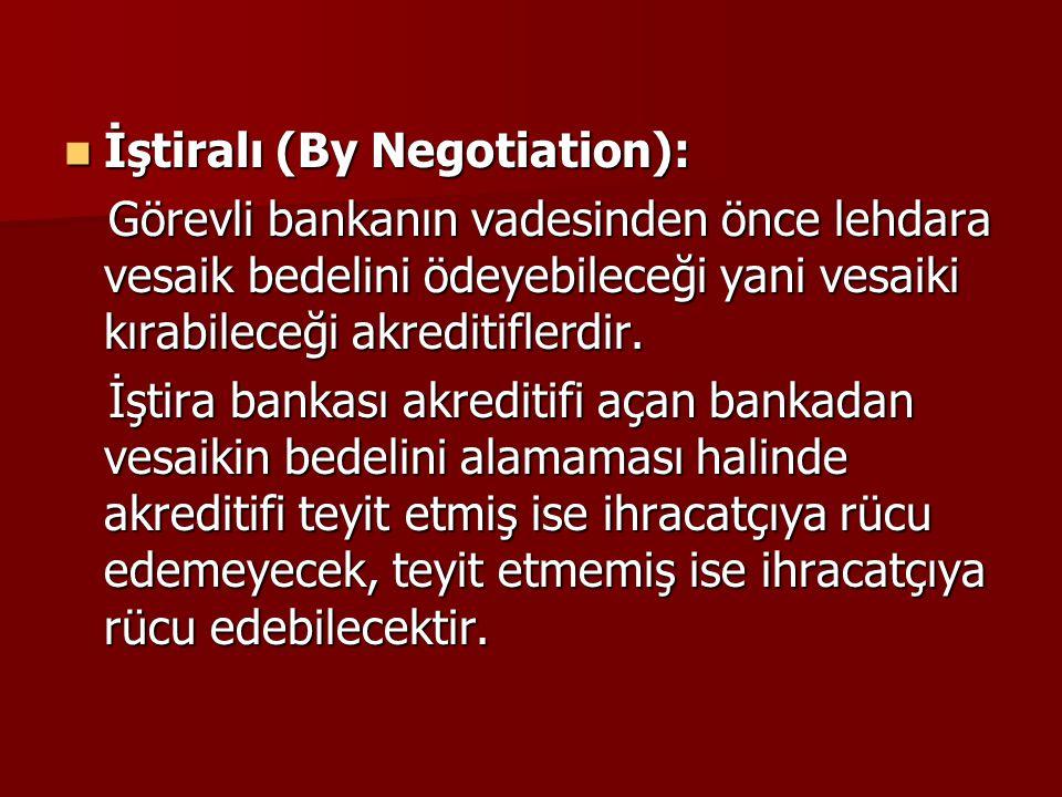 İştiralı (By Negotiation): İştiralı (By Negotiation): Görevli bankanın vadesinden önce lehdara vesaik bedelini ödeyebileceği yani vesaiki kırabileceği