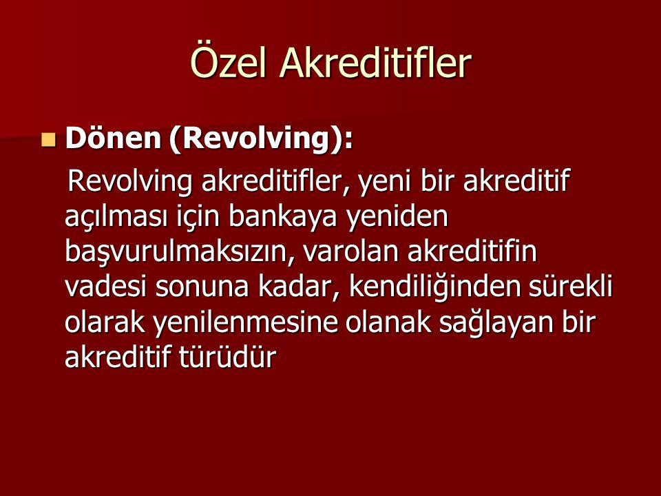 Özel Akreditifler Dönen (Revolving): Dönen (Revolving): Revolving akreditifler, yeni bir akreditif açılması için bankaya yeniden başvurulmaksızın, var