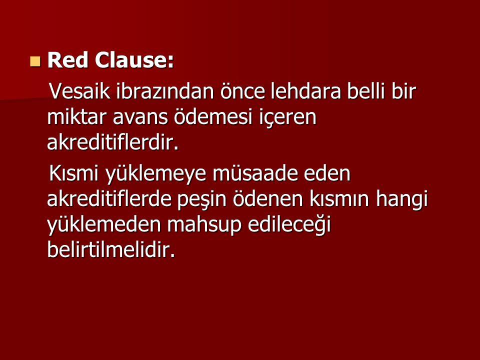 Red Clause: Red Clause: Vesaik ibrazından önce lehdara belli bir miktar avans ödemesi içeren akreditiflerdir. Vesaik ibrazından önce lehdara belli bir