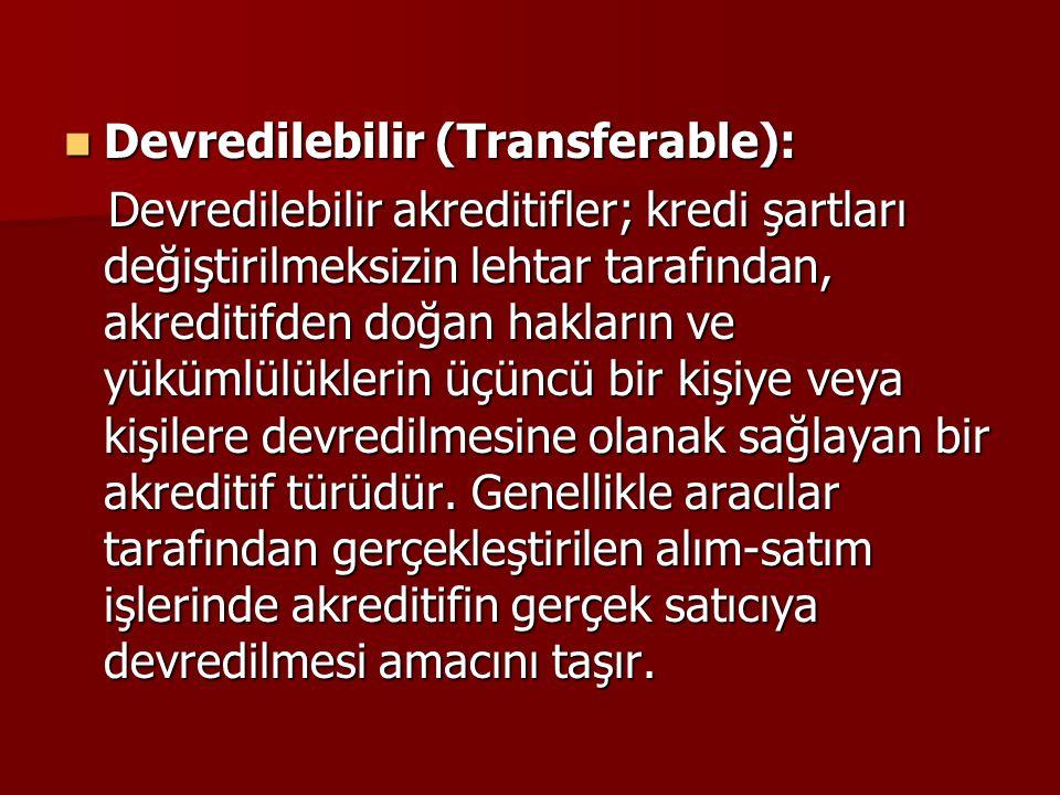 Devredilebilir (Transferable): Devredilebilir (Transferable): Devredilebilir akreditifler; kredi şartları değiştirilmeksizin lehtar tarafından, akredi