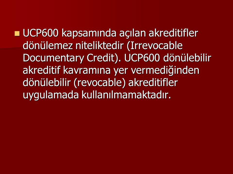 UCP600 kapsamında açılan akreditifler dönülemez niteliktedir (Irrevocable Documentary Credit). UCP600 dönülebilir akreditif kavramına yer vermediğinde