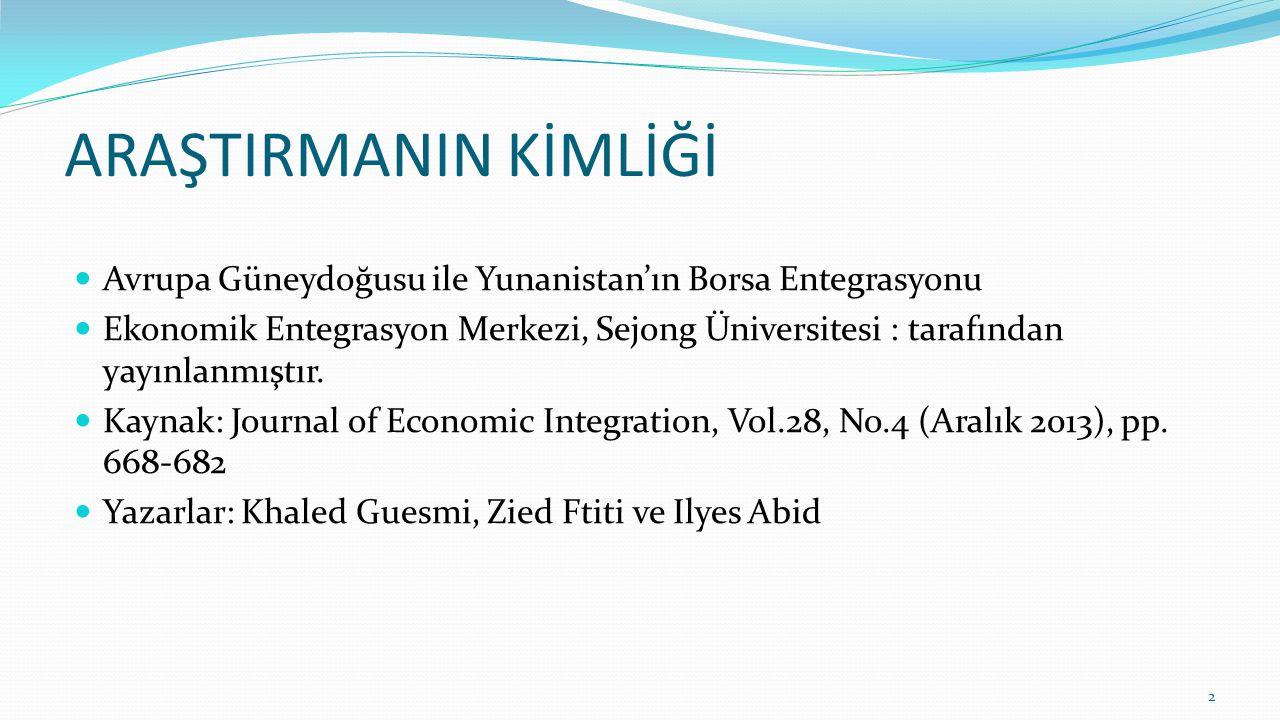 ARAŞTIRMANIN KİMLİĞİ Avrupa Güneydoğusu ile Yunanistan'ın Borsa Entegrasyonu Ekonomik Entegrasyon Merkezi, Sejong Üniversitesi : tarafından yayınlanmıştır.