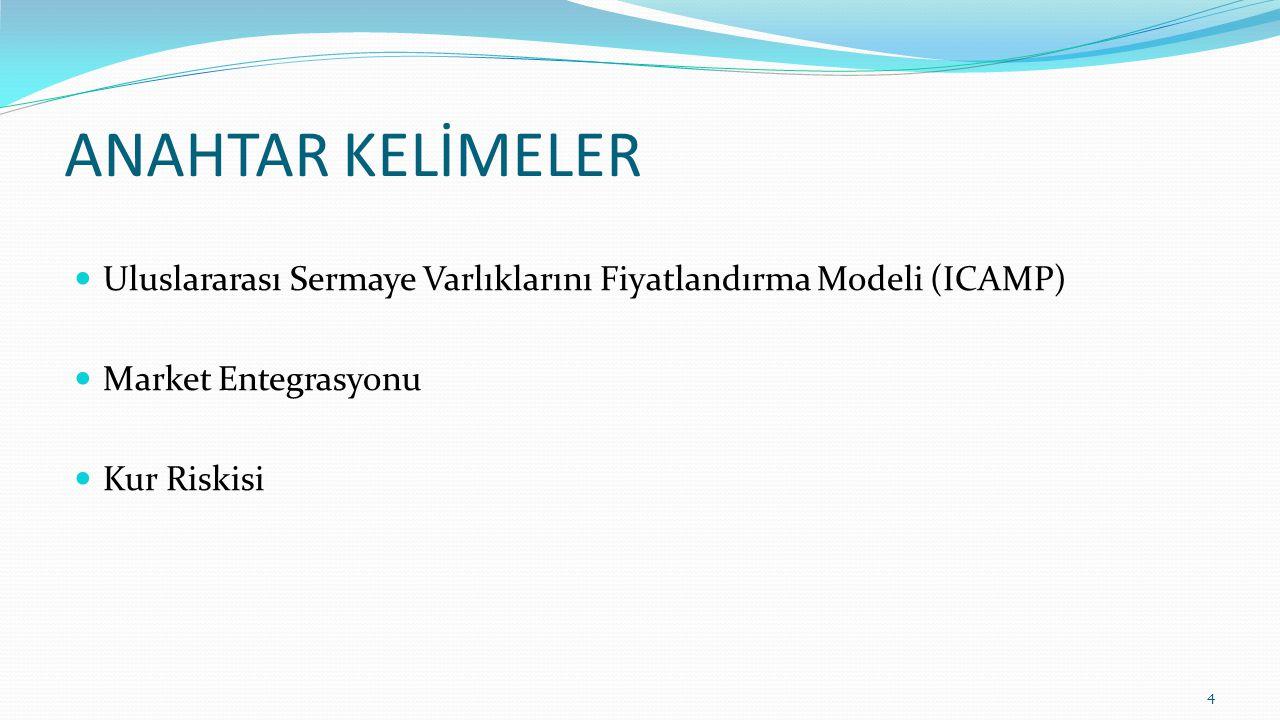 ANAHTAR KELİMELER Uluslararası Sermaye Varlıklarını Fiyatlandırma Modeli (ICAMP) Market Entegrasyonu Kur Riskisi 4