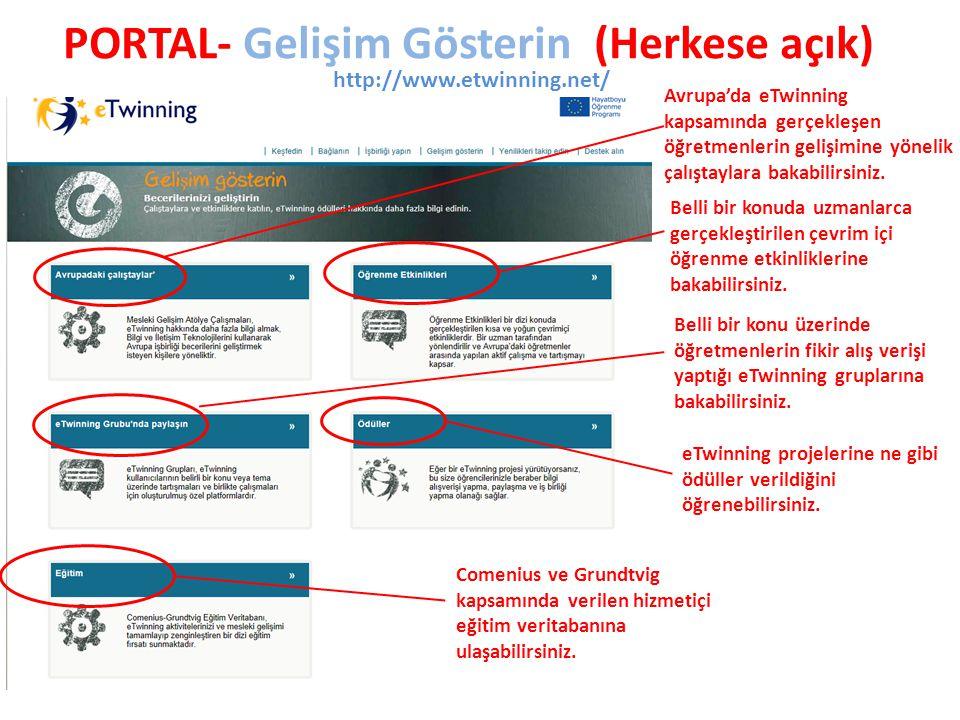 PORTAL- Gelişim Gösterin (Herkese açık) http://www.etwinning.net/ Avrupa'da eTwinning kapsamında gerçekleşen öğretmenlerin gelişimine yönelik çalıştaylara bakabilirsiniz.