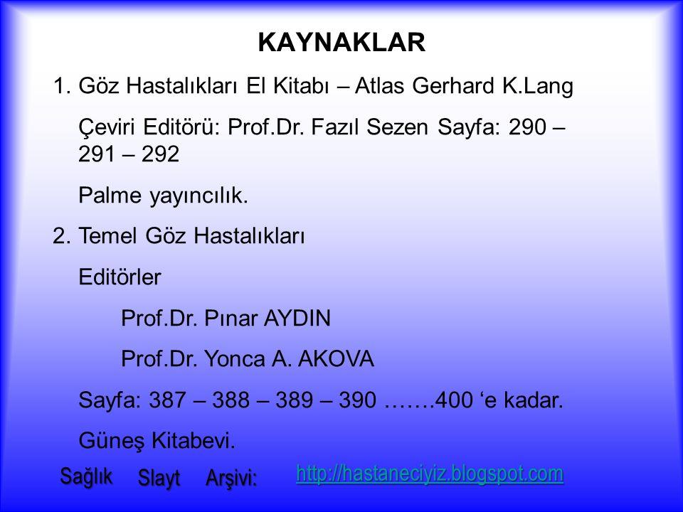 KAYNAKLAR 1.Göz Hastalıkları El Kitabı – Atlas Gerhard K.Lang Çeviri Editörü: Prof.Dr.