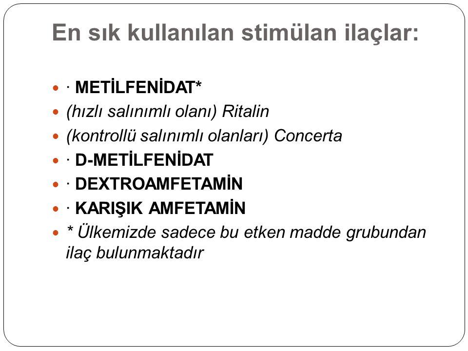 En sık kullanılan stimülan ilaçlar: · METİLFENİDAT* (hızlı salınımlı olanı) Ritalin (kontrollü salınımlı olanları) Concerta · D-METİLFENİDAT · DEXTROA