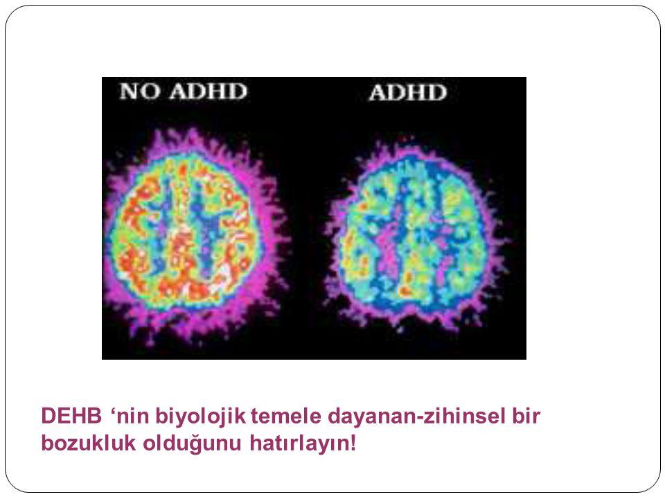 DEHB 'nin biyolojik temele dayanan-zihinsel bir bozukluk olduğunu hatırlayın!