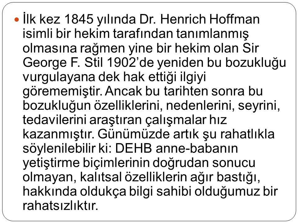 İlk kez 1845 yılında Dr. Henrich Hoffman isimli bir hekim tarafından tanımlanmış olmasına rağmen yine bir hekim olan Sir George F. Stil 1902'de yenide