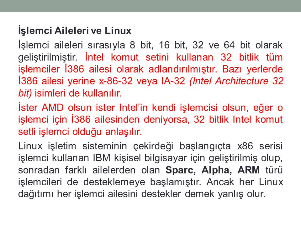 İşlemci Aileleri ve Linux İşlemci aileleri sırasıyla 8 bit, 16 bit, 32 ve 64 bit olarak geliştirilmiştir. İntel komut setini kullanan 32 bitlik tüm i