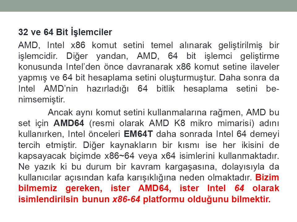 32 ve 64 Bit İşlemciler AMD, Intel x86 komut setini temel alınarak geliştirilmiş bir işlemcidir. Diğer yandan, AMD, 64 bit işlemci geliştirme konusund