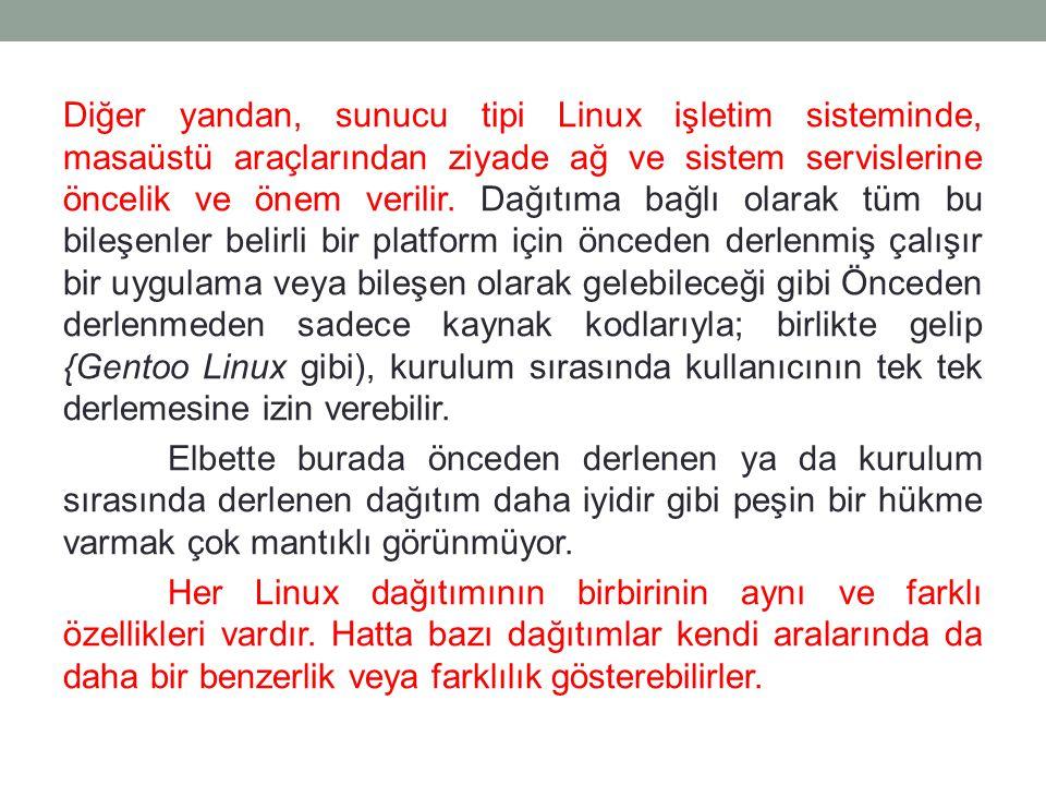 Diğer yandan, sunucu tipi Linux işletim sisteminde, masaüstü araçlarından ziyade ağ ve sistem servislerine öncelik ve önem verilir. Dağıtıma bağlı o