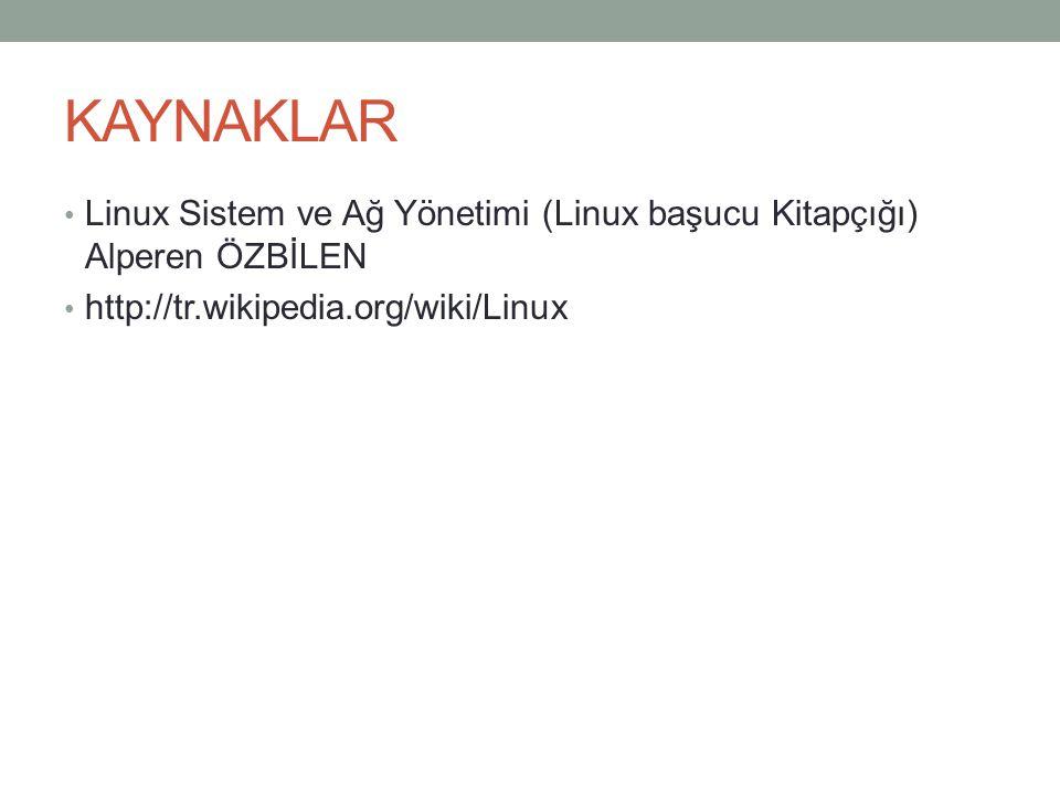 KAYNAKLAR Linux Sistem ve Ağ Yönetimi (Linux başucu Kitapçığı) Alperen ÖZBİLEN http://tr.wikipedia.org/wiki/Linux