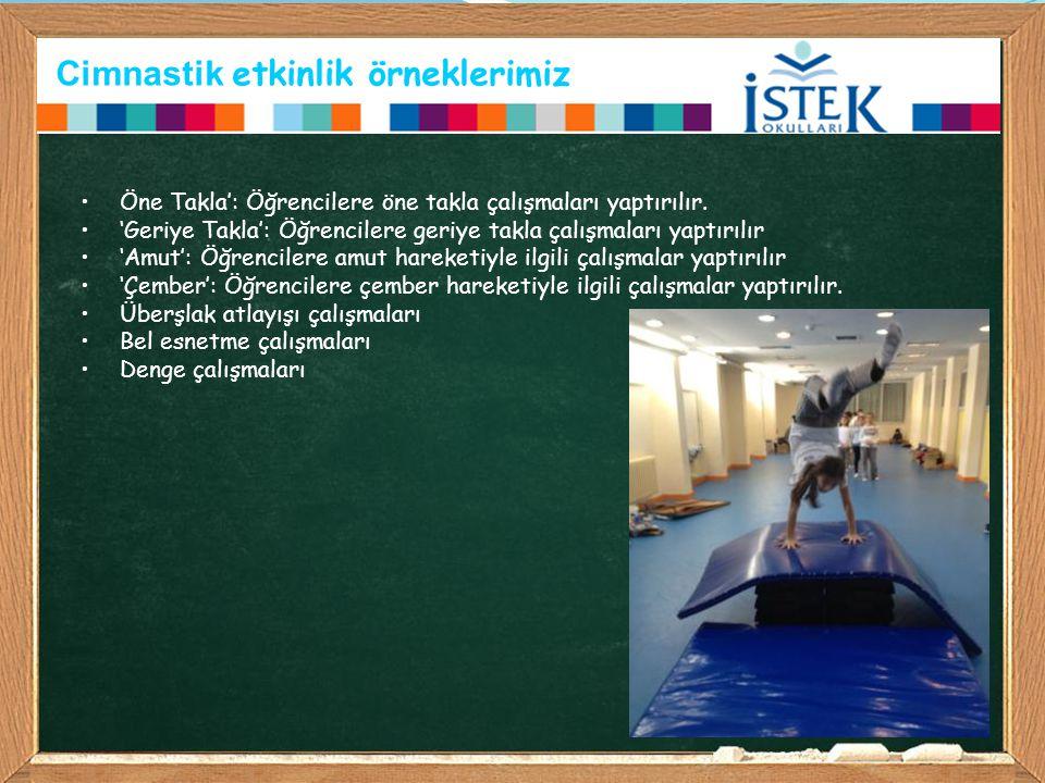 Cimnastik etkinlik örneklerimiz Öne Takla': Öğrencilere öne takla çalışmaları yaptırılır. 'Geriye Takla': Öğrencilere geriye takla çalışmaları yaptırı
