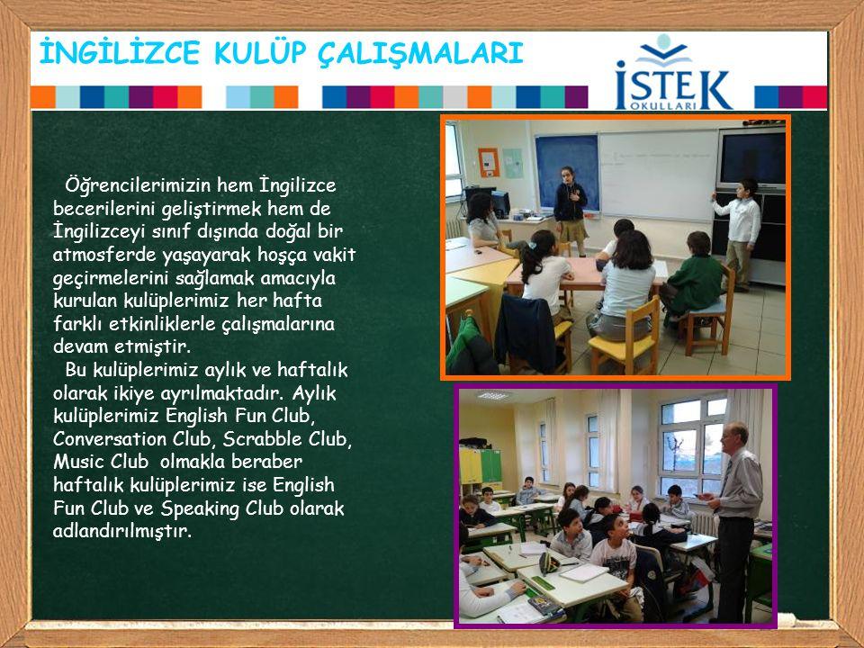 İNGİLİZCE KULÜP ÇALIŞMALARI Öğrencilerimizin hem İngilizce becerilerini geliştirmek hem de İngilizceyi sınıf dışında doğal bir atmosferde yaşayarak ho