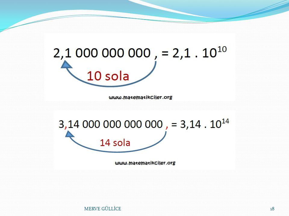 ÇOK BÜYÜK SAYILARDA BİLİMSEL GÖSTERİM Çok büyük sayılarda 10'un kuvveti pozitif bir tam sayıdır. Çok büyük sayıların bilimsel gösterimini örneklerle a