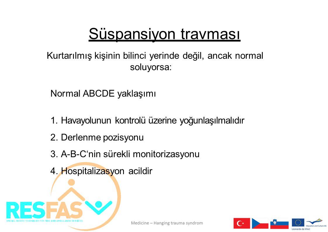 Süspansiyon travması Kurtarılmış kişinin bilinci yerinde değil, ancak normal soluyorsa: Normal ABCDE yaklaşımı 1.