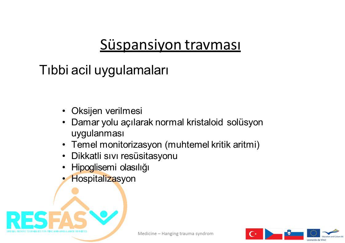 Süspansiyon travması Tıbbi acil uygulamaları Oksijen verilmesi Damar yolu açılarak normal kristaloid solüsyon uygulanması Temel monitorizasyon (muhtemel kritik aritmi) Dikkatli sıvı resüsitasyonu Hipoglisemi olasılığı Hospitalizasyon
