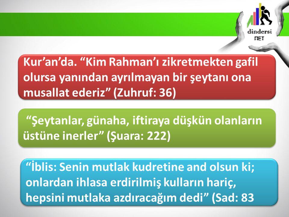 """Kur'an'da. """"Kim Rahman'ı zikretmekten gafil olursa yanından ayrılmayan bir şeytanı ona musallat ederiz"""" (Zuhruf: 36) """"Şeytanlar, günaha, iftiraya düşk"""