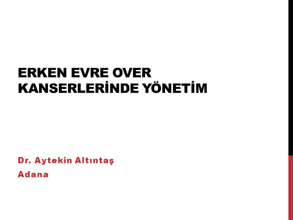 ERKEN EVRE OVER KANSERLERİNDE YÖNETİM Dr. Aytekin Altıntaş Adana