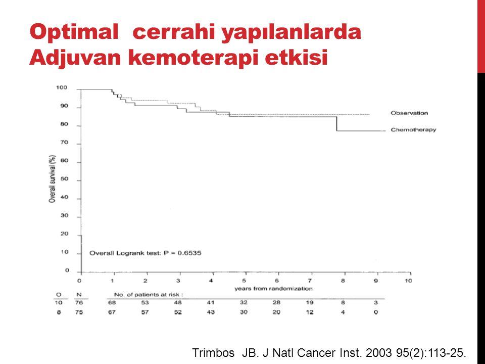 Optimal cerrahi yapılanlarda Adjuvan kemoterapi etkisi Trimbos JB. J Natl Cancer Inst. 2003 95(2):113-25.
