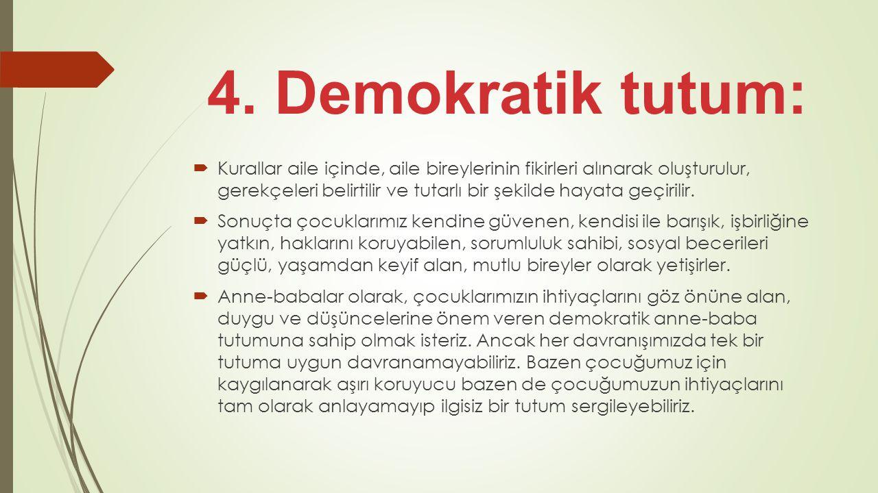 4. Demokratik tutum:  Kurallar aile içinde, aile bireylerinin fikirleri alınarak oluşturulur, gerekçeleri belirtilir ve tutarlı bir şekilde hayata ge