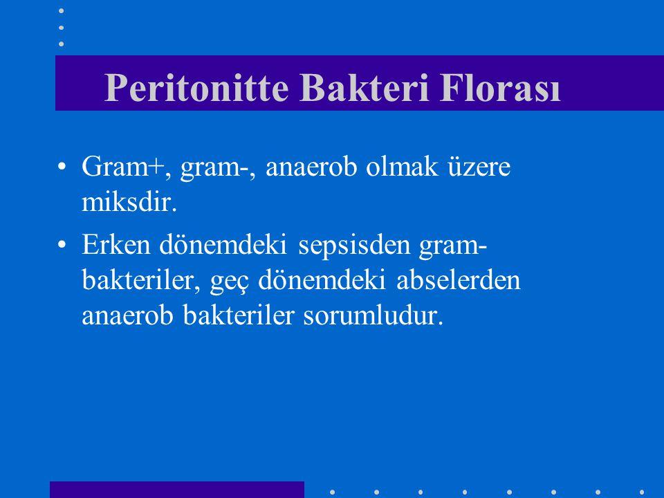 Peritonitte Bakteri Florası Gram+, gram-, anaerob olmak üzere miksdir. Erken dönemdeki sepsisden gram- bakteriler, geç dönemdeki abselerden anaerob ba