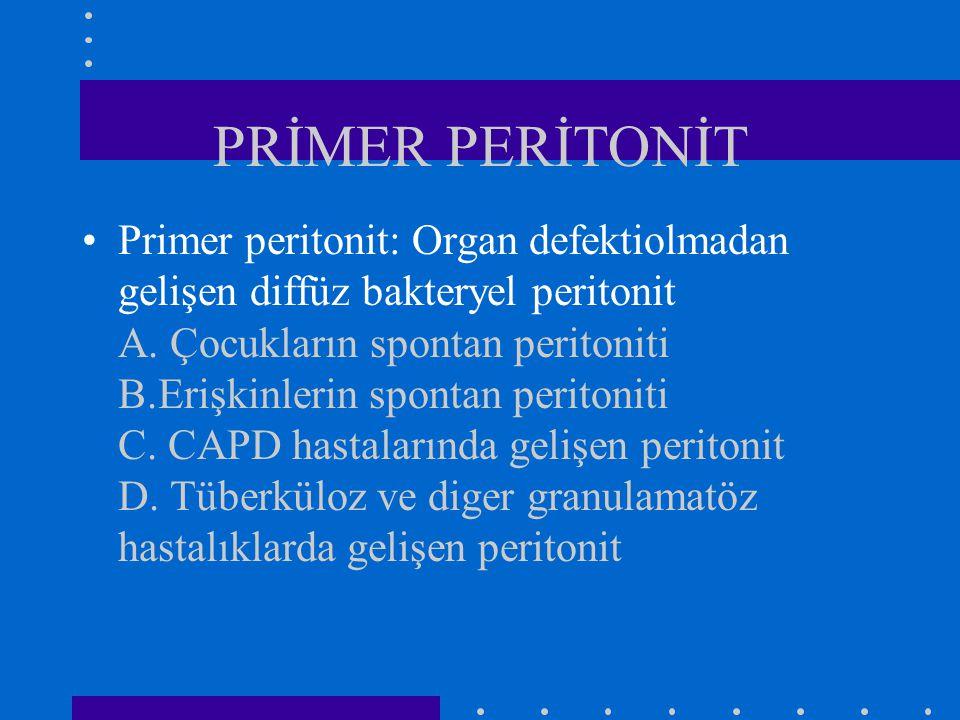 PRİMER PERİTONİT Primer peritonit: Organ defektiolmadan gelişen diffüz bakteryel peritonit A. Çocukların spontan peritoniti B.Erişkinlerin spontan per