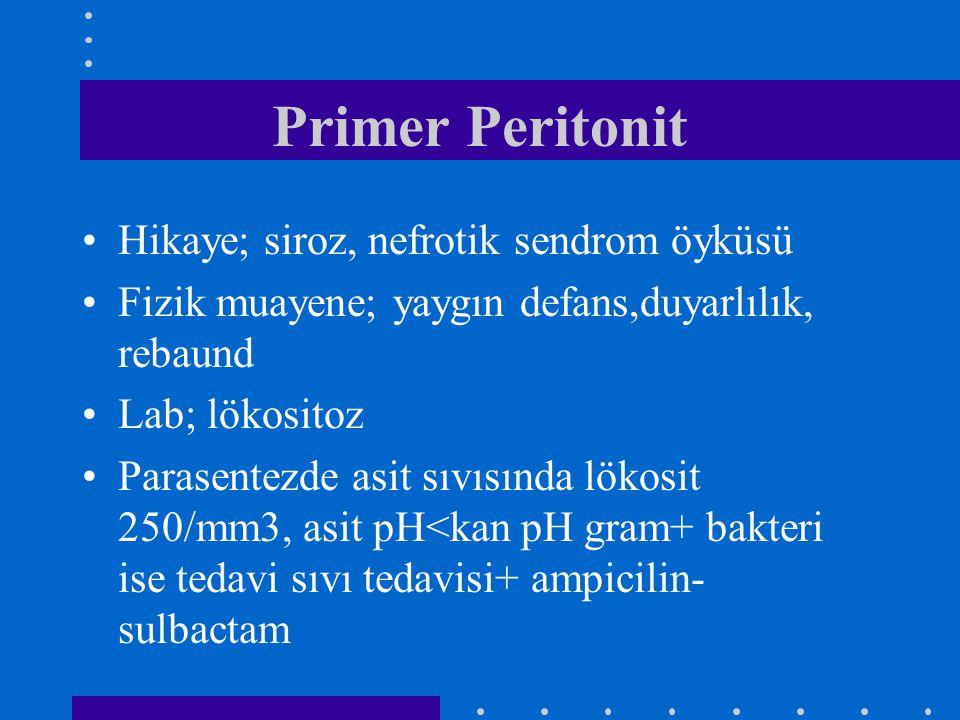 Primer Peritonit Hikaye; siroz, nefrotik sendrom öyküsü Fizik muayene; yaygın defans,duyarlılık, rebaund Lab; lökositoz Parasentezde asit sıvısında lö