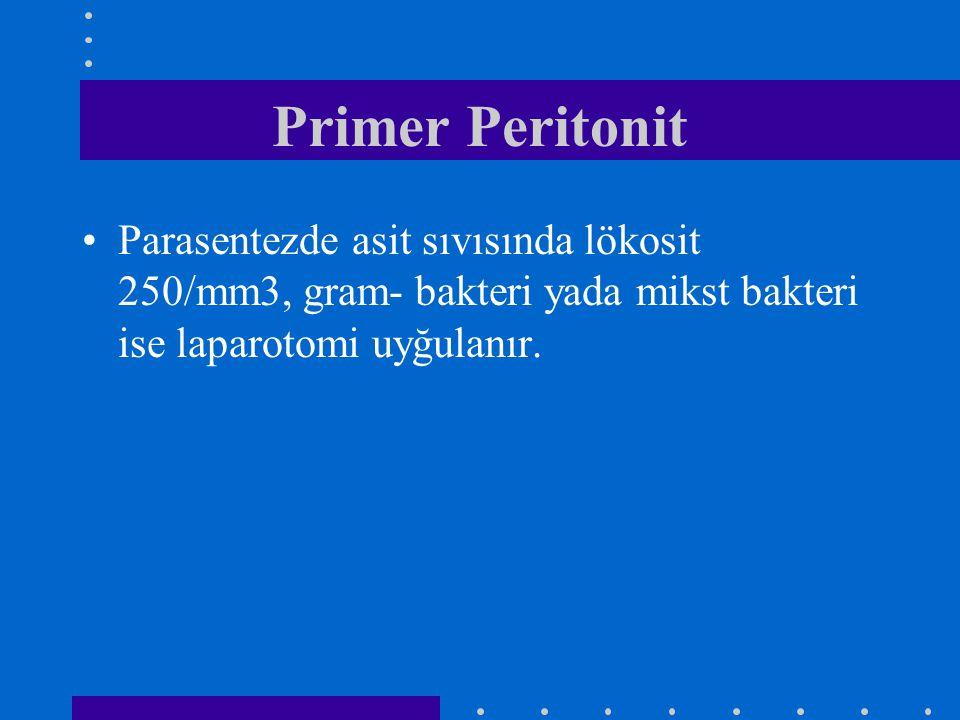 Primer Peritonit Parasentezde asit sıvısında lökosit 250/mm3, gram- bakteri yada mikst bakteri ise laparotomi uyğulanır.
