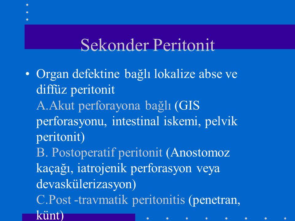 Sekonder Peritonit Organ defektine bağlı lokalize abse ve diffüz peritonit A.Akut perforayona bağlı (GIS perforasyonu, intestinal iskemi, pelvik perit