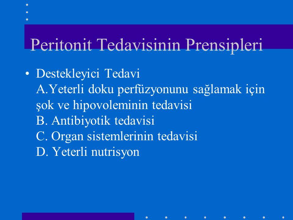 Peritonit Tedavisinin Prensipleri Destekleyici Tedavi A.Yeterli doku perfüzyonunu sağlamak için şok ve hipovoleminin tedavisi B. Antibiyotik tedavisi