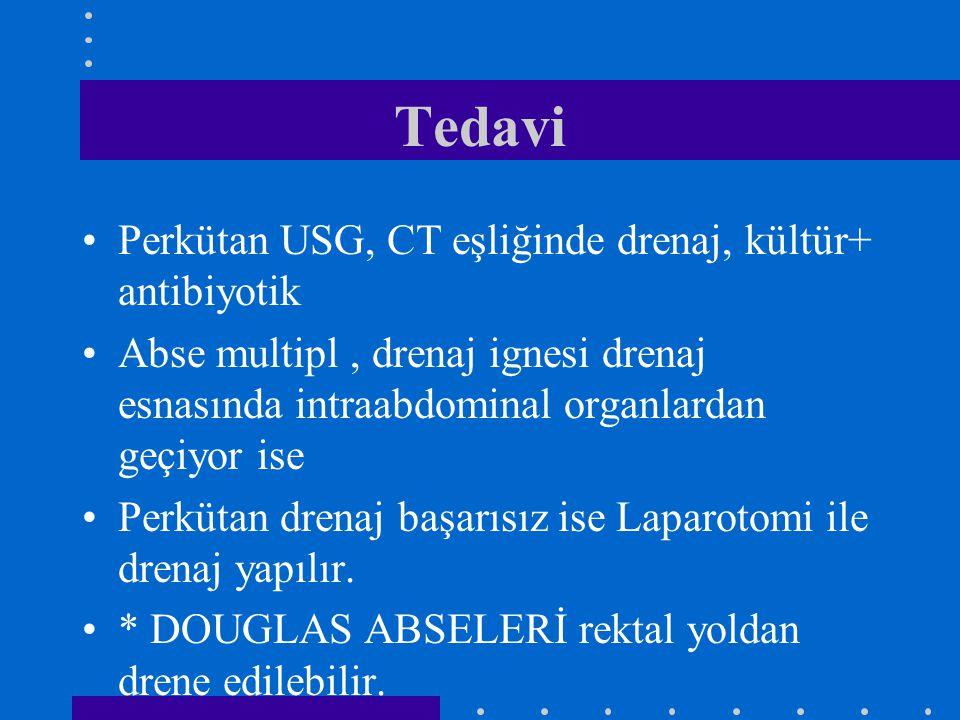 Tedavi Perkütan USG, CT eşliğinde drenaj, kültür+ antibiyotik Abse multipl, drenaj ignesi drenaj esnasında intraabdominal organlardan geçiyor ise Perk
