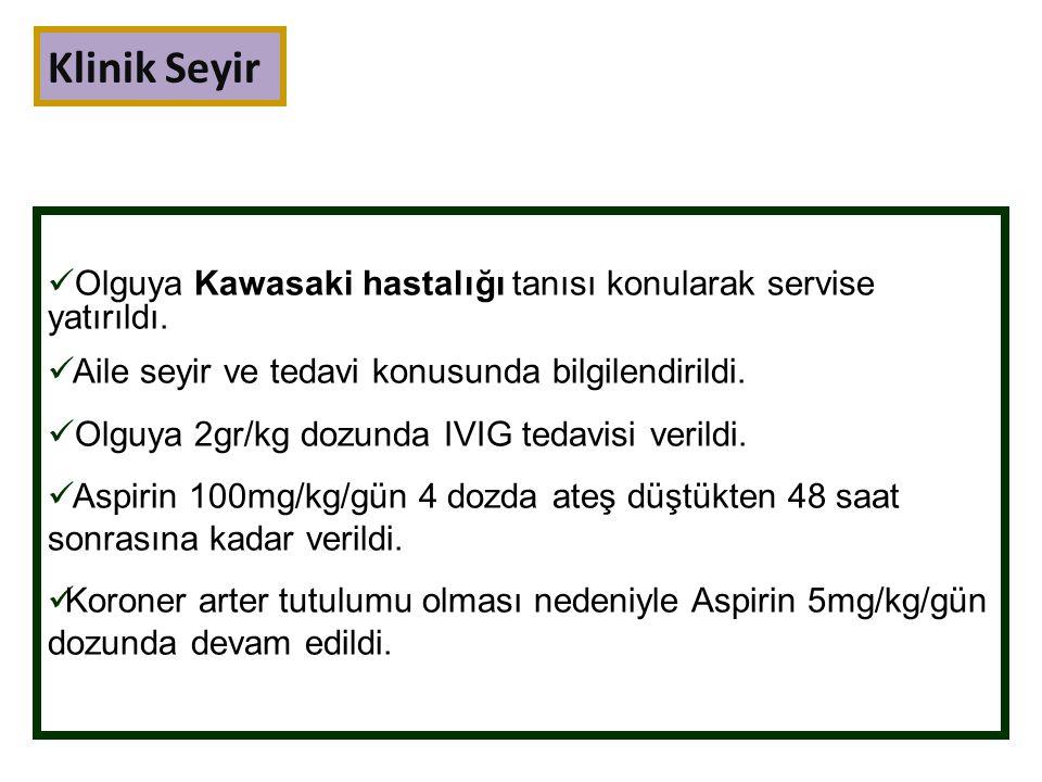 Olguya Kawasaki hastalığı tanısı konularak servise yatırıldı. Aile seyir ve tedavi konusunda bilgilendirildi. Olguya 2gr/kg dozunda IVIG tedavisi veri