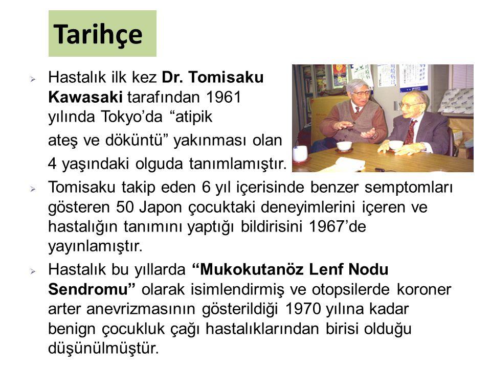 """Tarihçe  Hastalık ilk kez Dr. Tomisaku Kawasaki tarafından 1961 yılında Tokyo'da """"atipik ateş ve döküntü"""" yakınması olan 4 yaşındaki olguda tanımlamı"""
