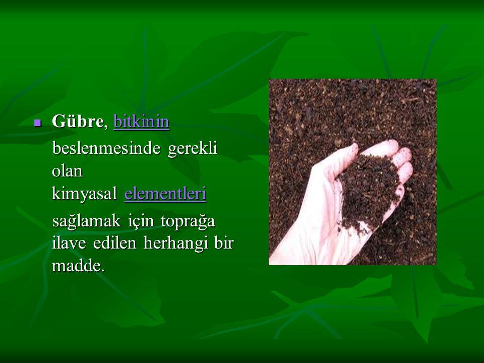 Gübre, bitkinin Gübre, bitkininbitkinin beslenmesinde gerekli olan kimyasal elementleri beslenmesinde gerekli olan kimyasal elementleri elementleri sağlamak için toprağa ilave edilen herhangi bir madde.