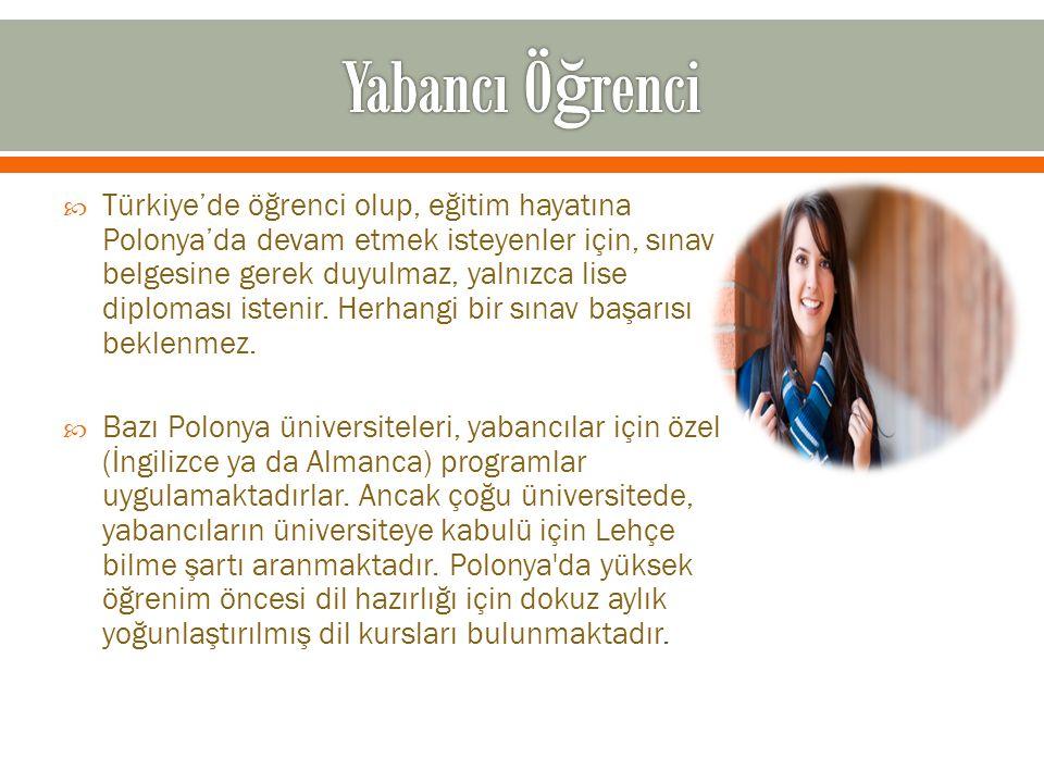  Türkiye'de öğrenci olup, eğitim hayatına Polonya'da devam etmek isteyenler için, sınav belgesine gerek duyulmaz, yalnızca lise diploması istenir. He