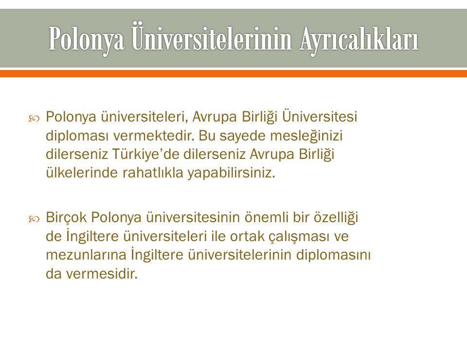  Polonya üniversiteleri, Avrupa Birliği Üniversitesi diploması vermektedir. Bu sayede mesleğinizi dilerseniz Türkiye'de dilerseniz Avrupa Birliği ülk