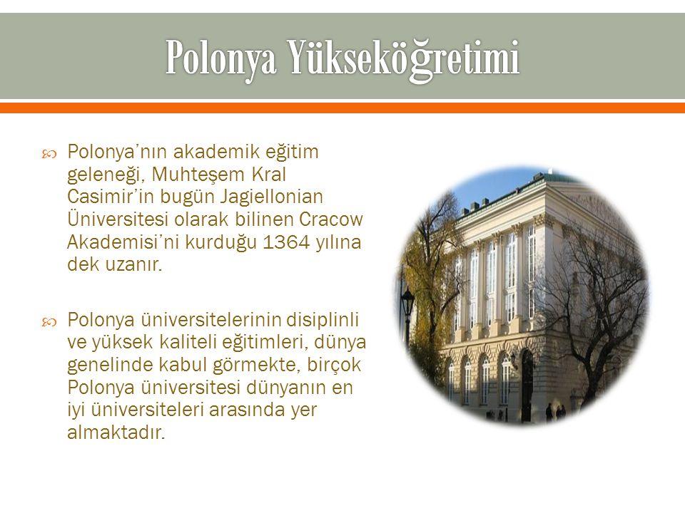  Polonya'nın akademik eğitim geleneği, Muhteşem Kral Casimir'in bugün Jagiellonian Üniversitesi olarak bilinen Cracow Akademisi'ni kurduğu 1364 yılın